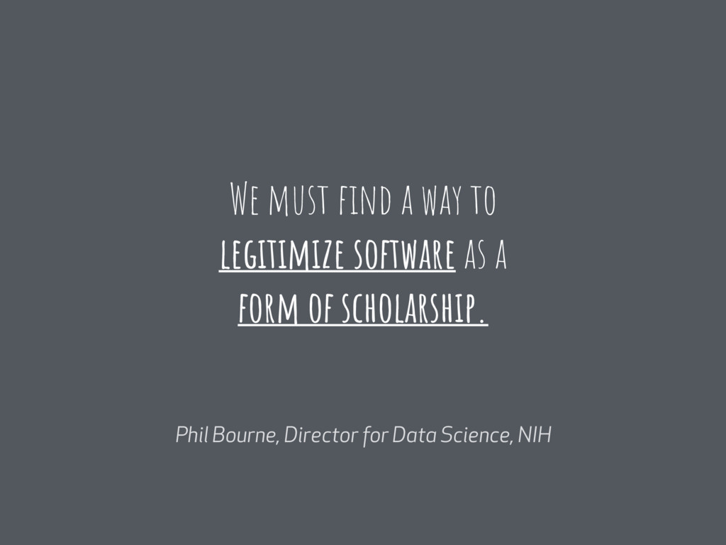 We must find a way to legitimize software as a f...