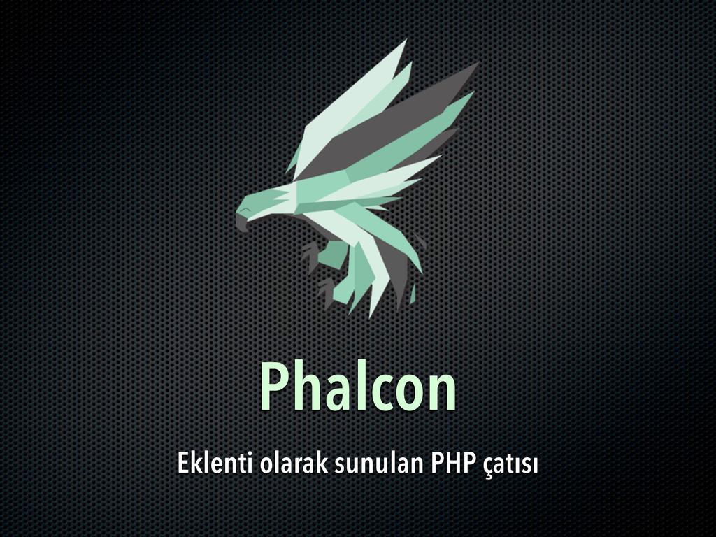 Phalcon Eklenti olarak sunulan PHP çatısı