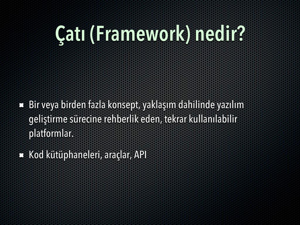 Çatı (Framework) nedir? Bir veya birden fazla k...