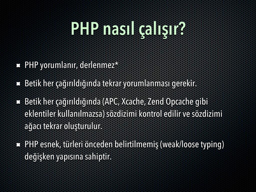PHP nasıl çalışır? PHP yorumlanır, derlenmez* B...