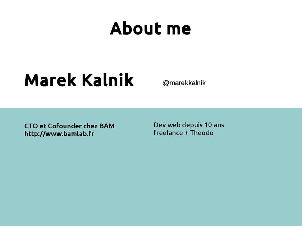 About me Marek Kalnik Dev web depuis 10 ans fre...