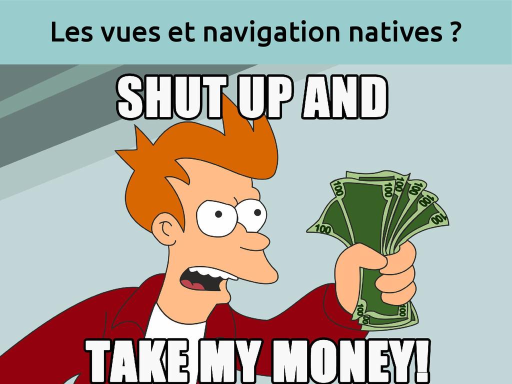 Les vues et navigation natives ?