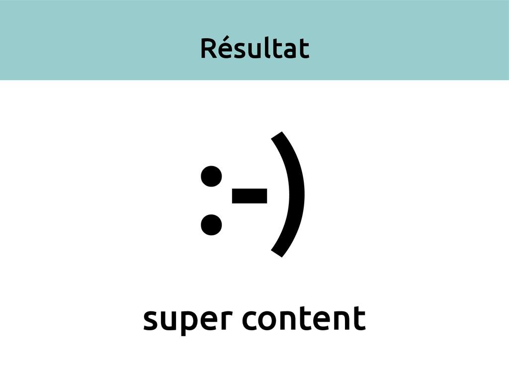 Résultat :-) super content