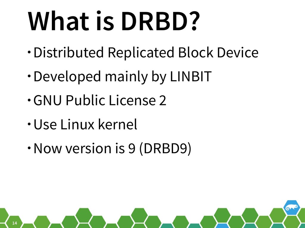 14 What is DRBD? • Distributed Replicated Block...