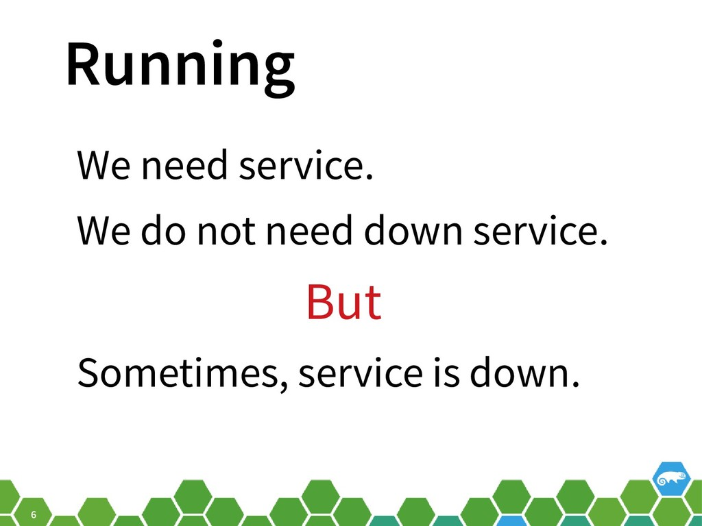 6 Running We need service. We do not need down ...