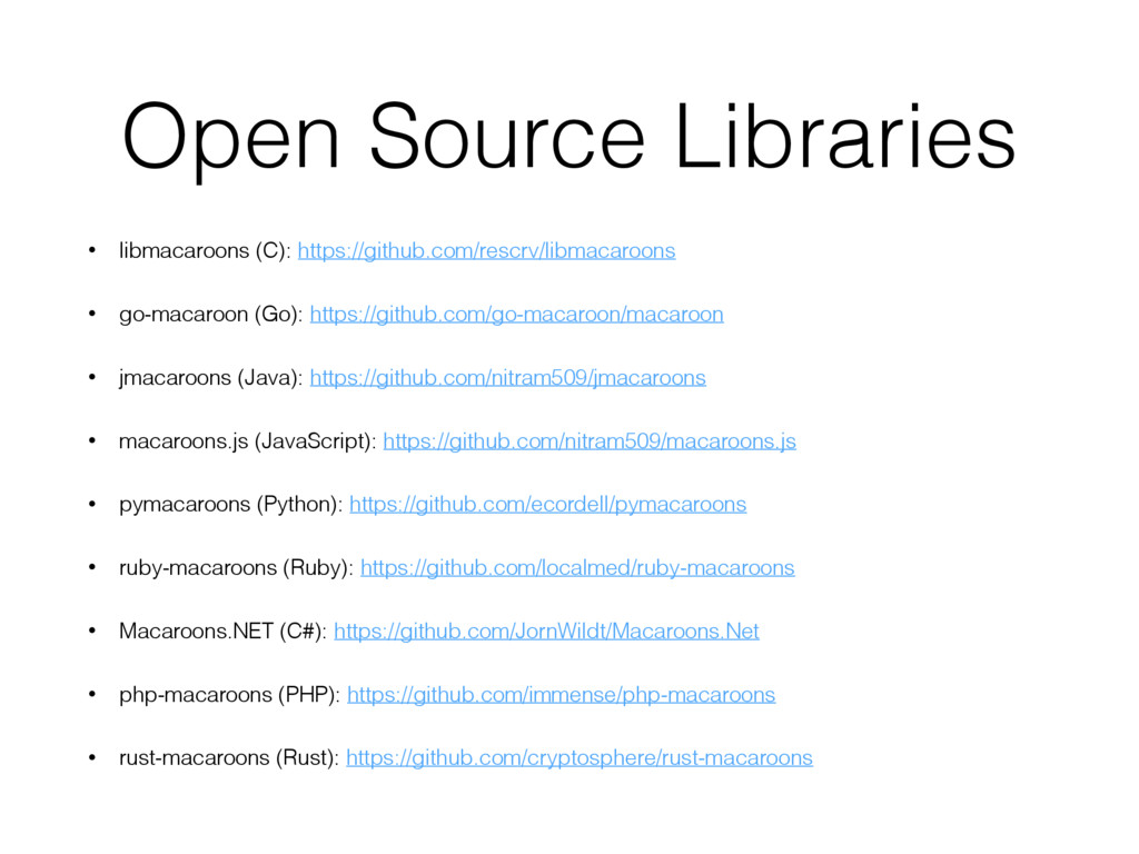 Open Source Libraries • libmacaroons (C): https...