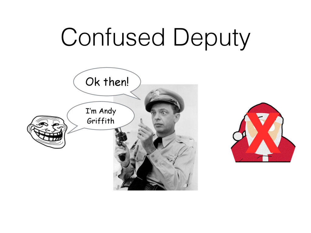 Confused Deputy I'm Andy Griffith Ok then! X