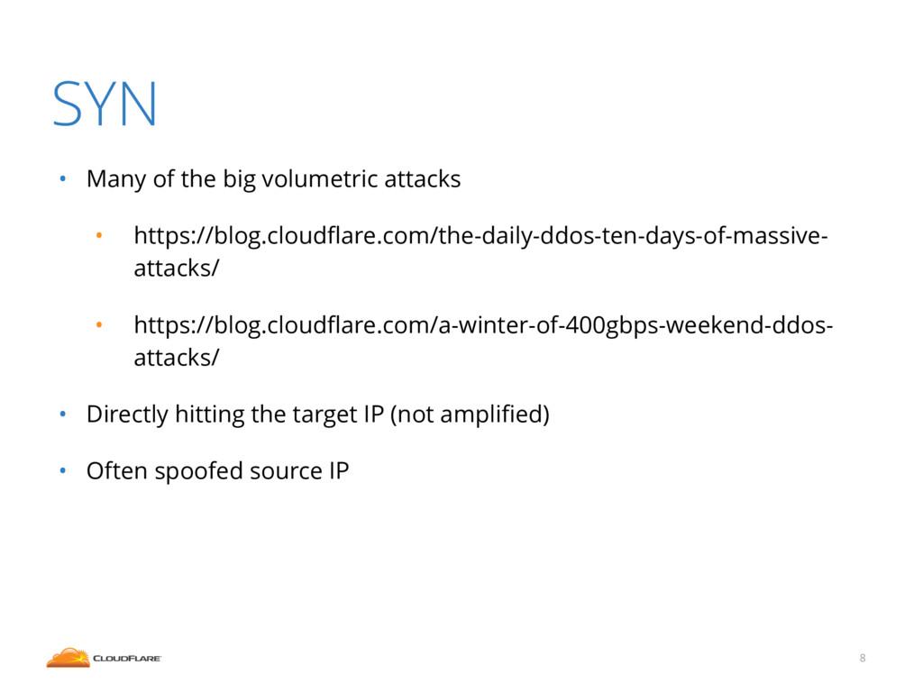 SYN • Many of the big volumetric attacks • http...