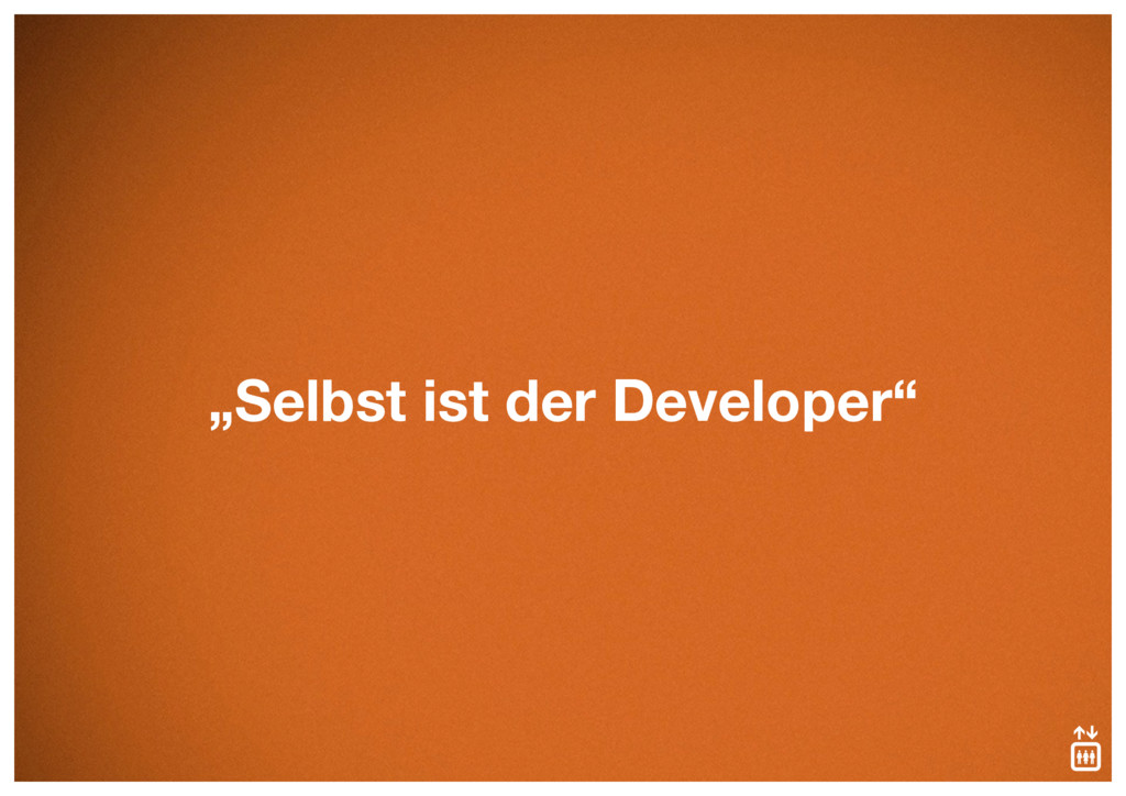 """""""Selbst ist der Developer"""""""