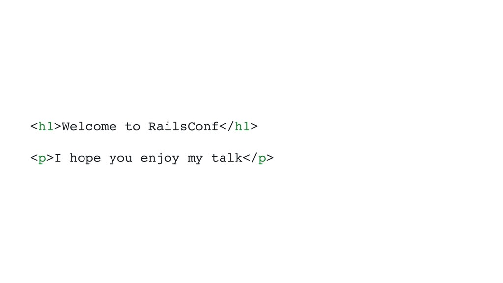 <h1>Welcome to RailsConf</h1> <p>I hope you enj...