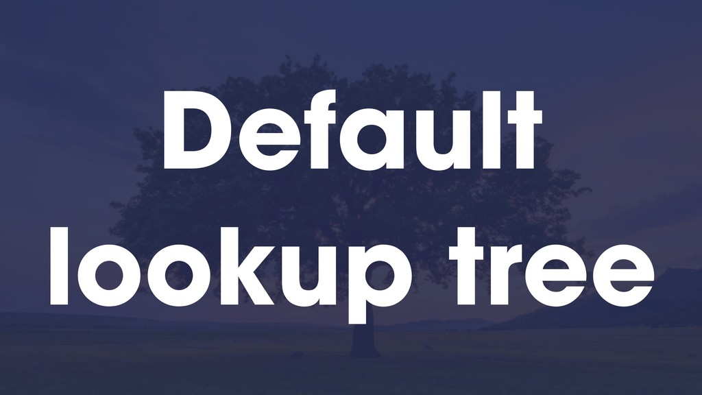 Default lookup tree