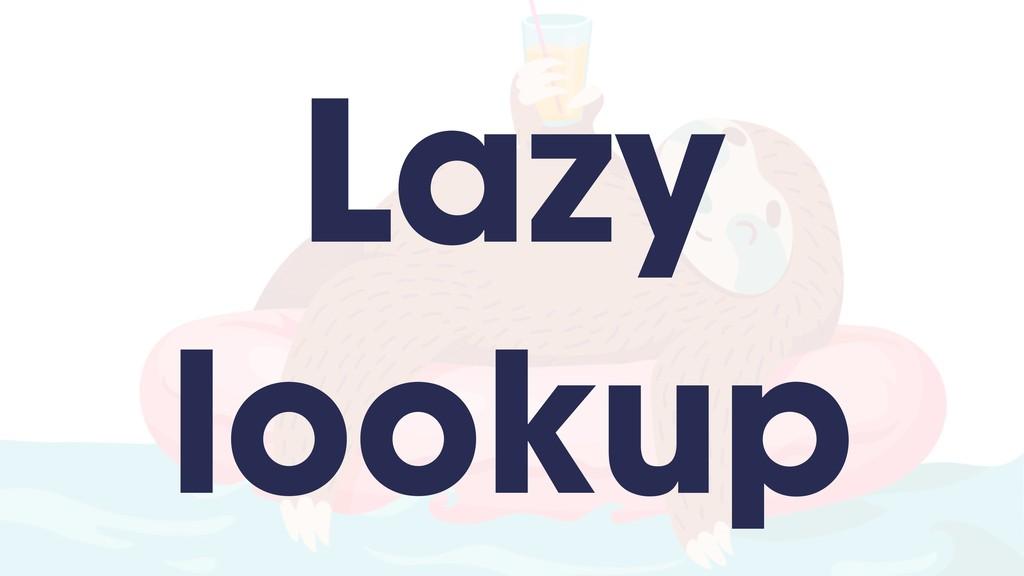 Lazy lookup