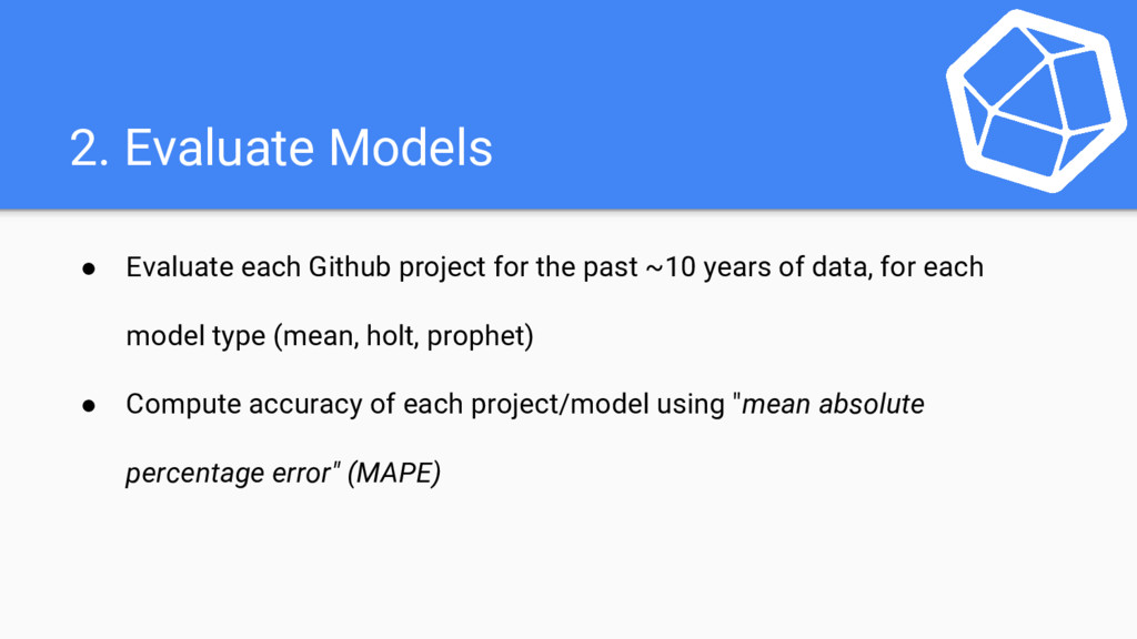 2. Evaluate Models ● Evaluate each Github proje...