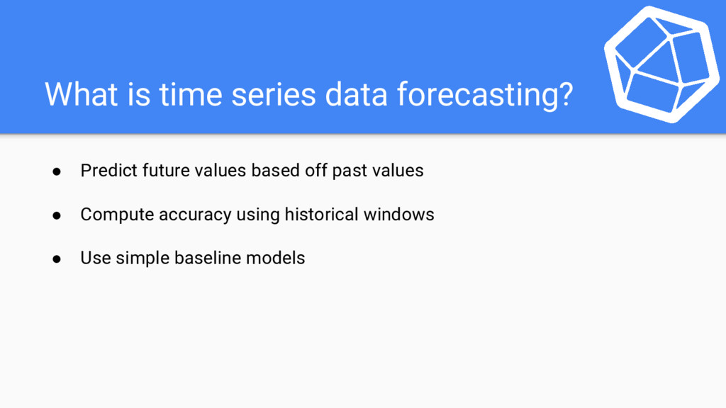 What is time series data forecasting? ● Predict...