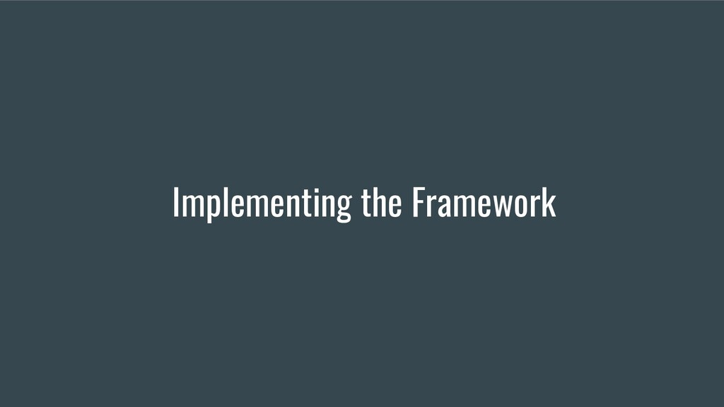 Implementing the Framework