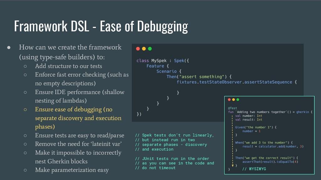 Framework DSL - Ease of Debugging ● How can we ...