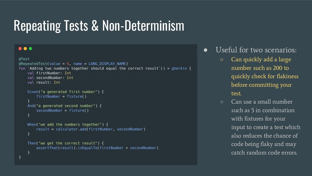 Repeating Tests & Non-Determinism ● Useful for ...