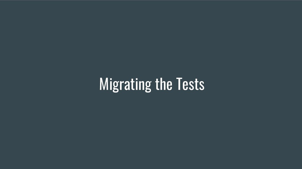 Migrating the Tests