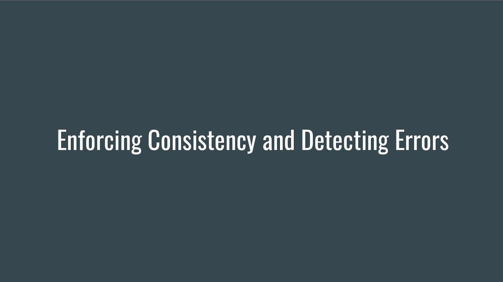 Enforcing Consistency and Detecting Errors