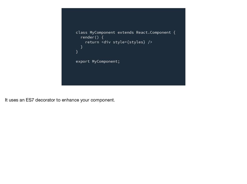 class MyComponent extends React.Component { ren...