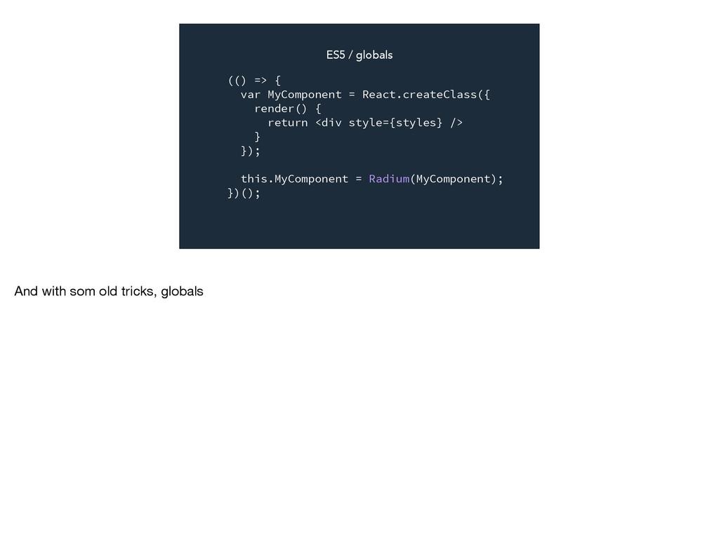 (() => { var MyComponent = React.createClass({ ...