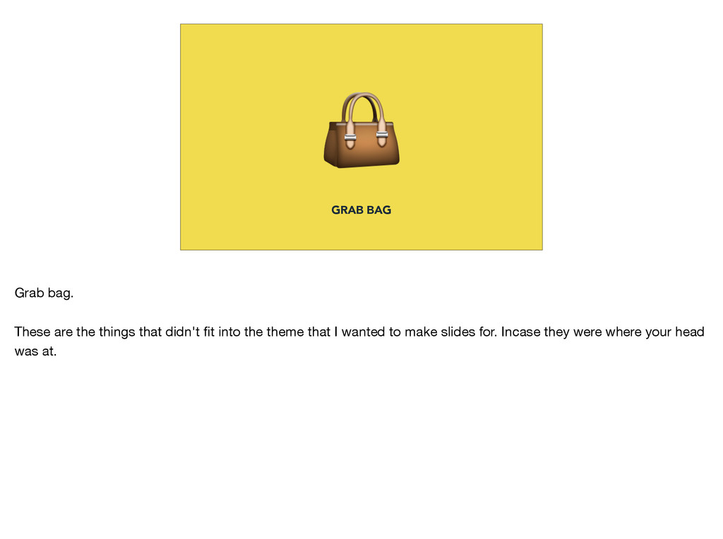 GRAB BAG Grab bag.  These are the things that ...