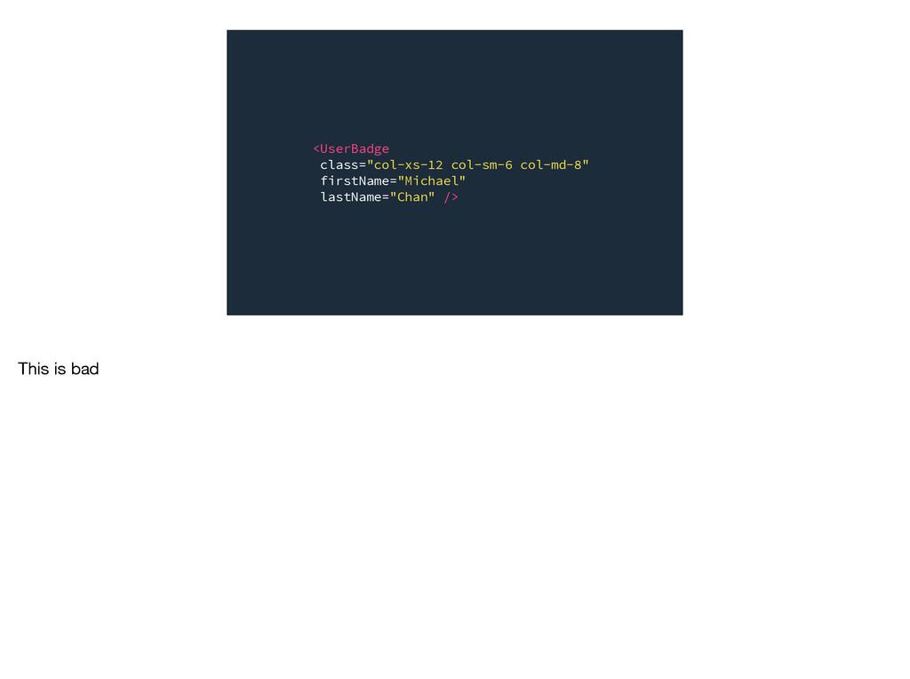 """<UserBadge class=""""col-xs-12 col-sm-6 col-md-8"""" ..."""