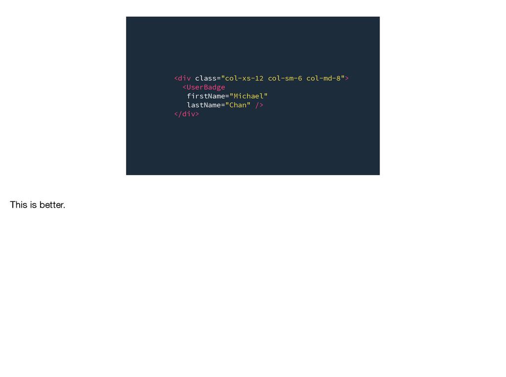 "<div class=""col-xs-12 col-sm-6 col-md-8""> <User..."