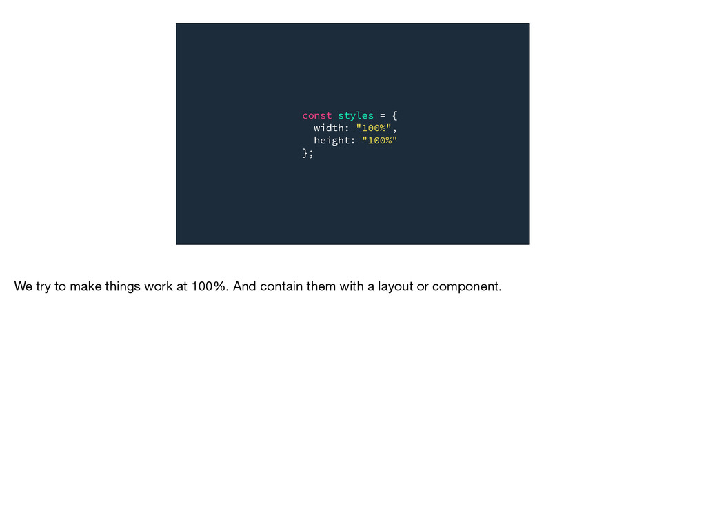 """const styles = { width: """"100%"""", height: """"100%"""" ..."""