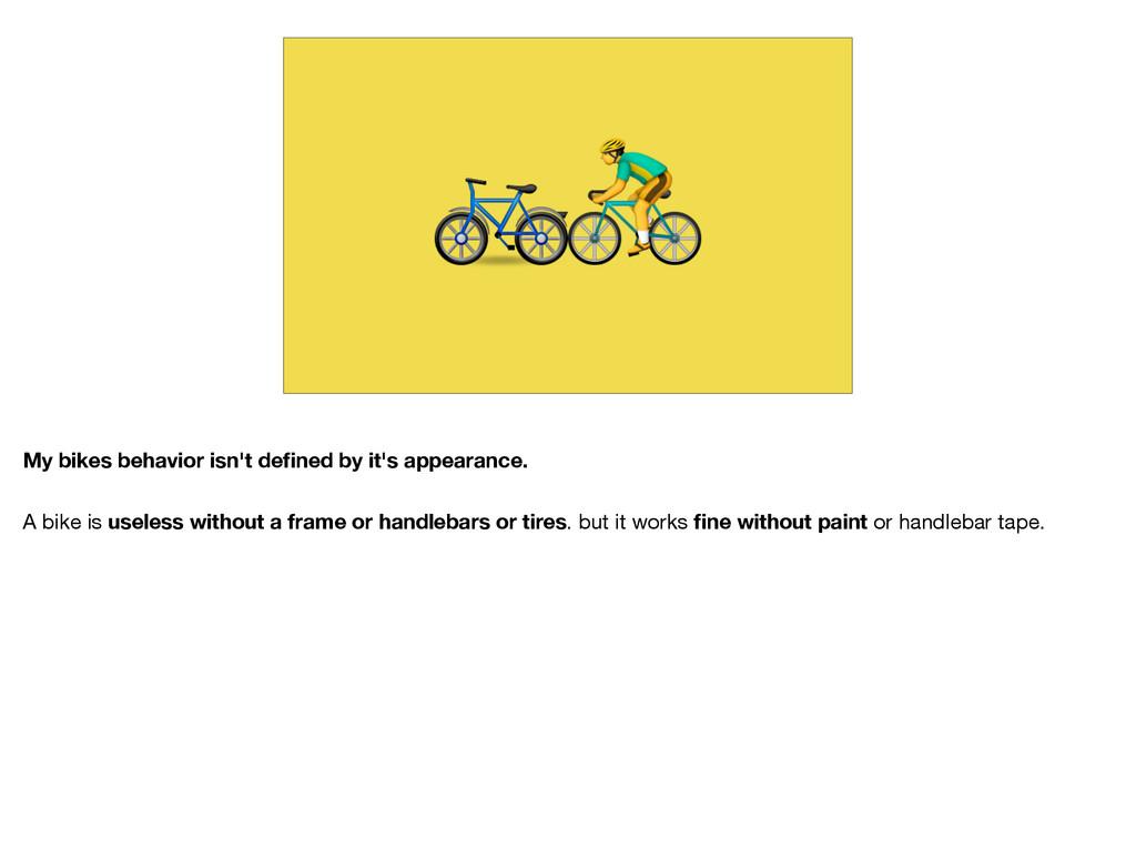 My bikes behavior isn't defined by it's appeara...