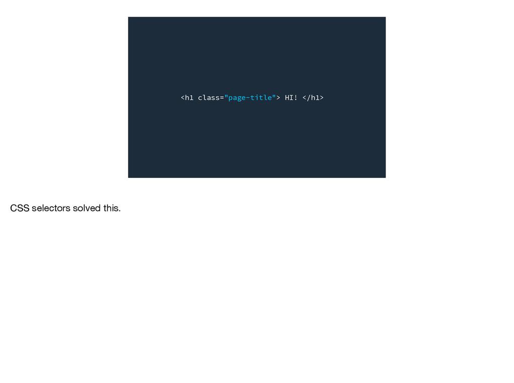 """<h1 class=""""page-title""""> HI! </h1> CSS selectors..."""