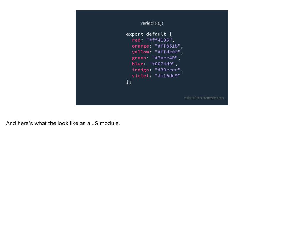 """export default { red: """"#ff4136"""", orange: """"#ff85..."""