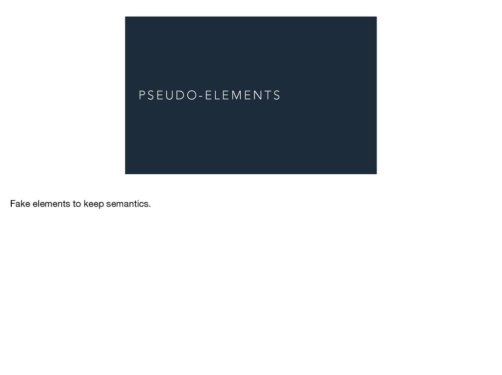 P S E U D O - E L E M E N T S Fake elements to ...