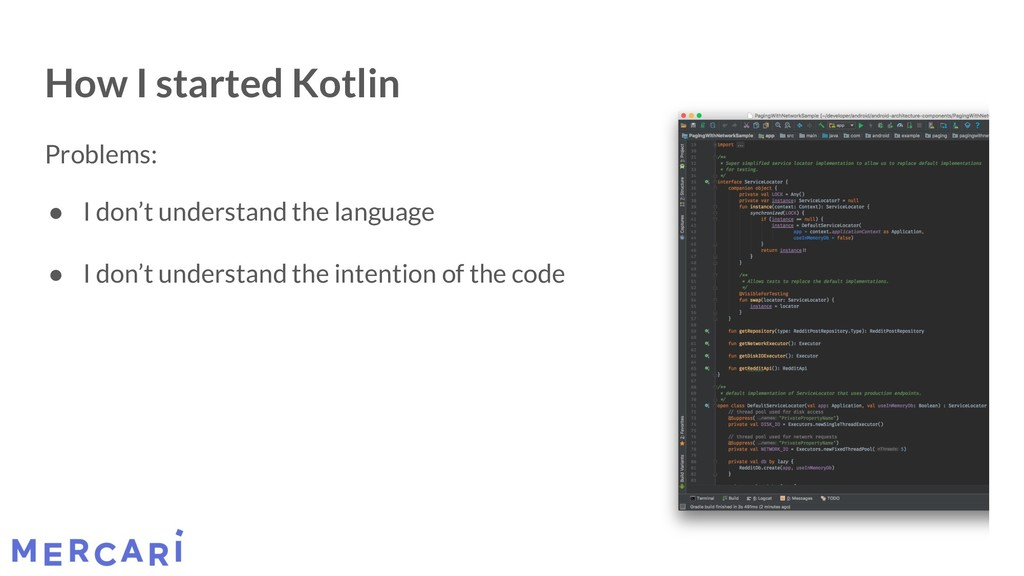 How I started Kotlin Problems: ● I don't unders...