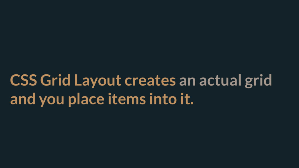 CSS Grid Layout creates an actual grid and you ...