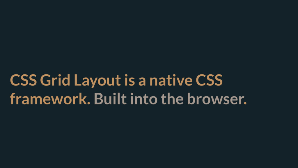 CSS Grid Layout is a native CSS framework. Buil...