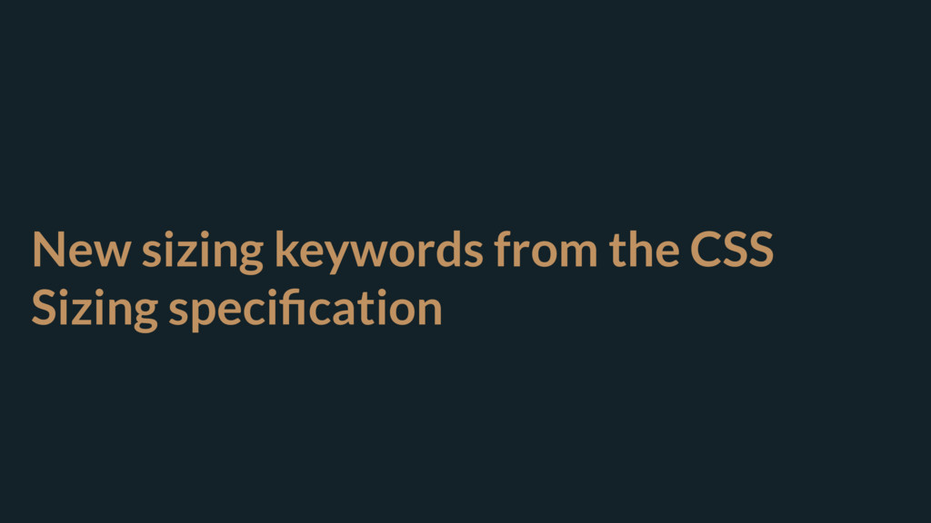 New sizing keywords from the CSS Sizing specific...