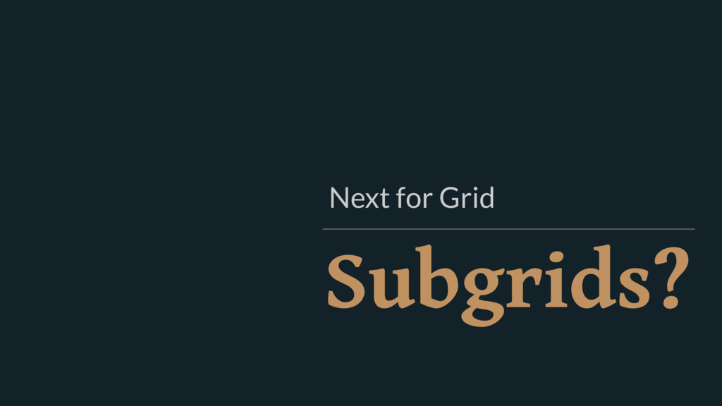 Subgrids? Next for Grid