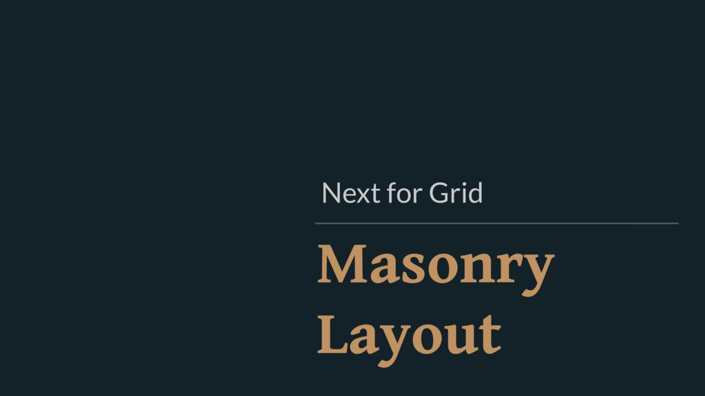Masonry Layout Next for Grid