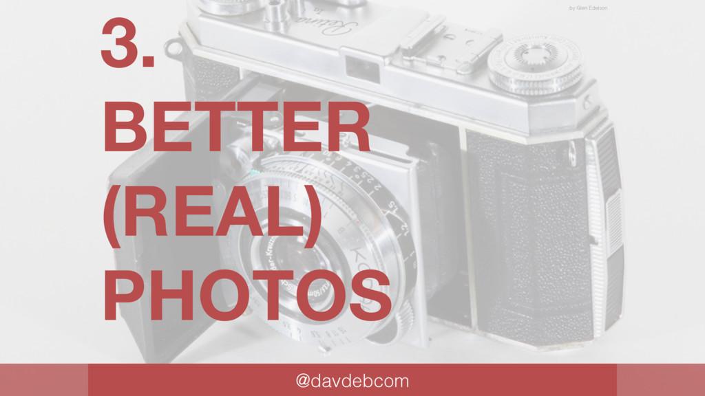 3. BETTER (REAL) PHOTOS @davdebcom by Glen Edel...
