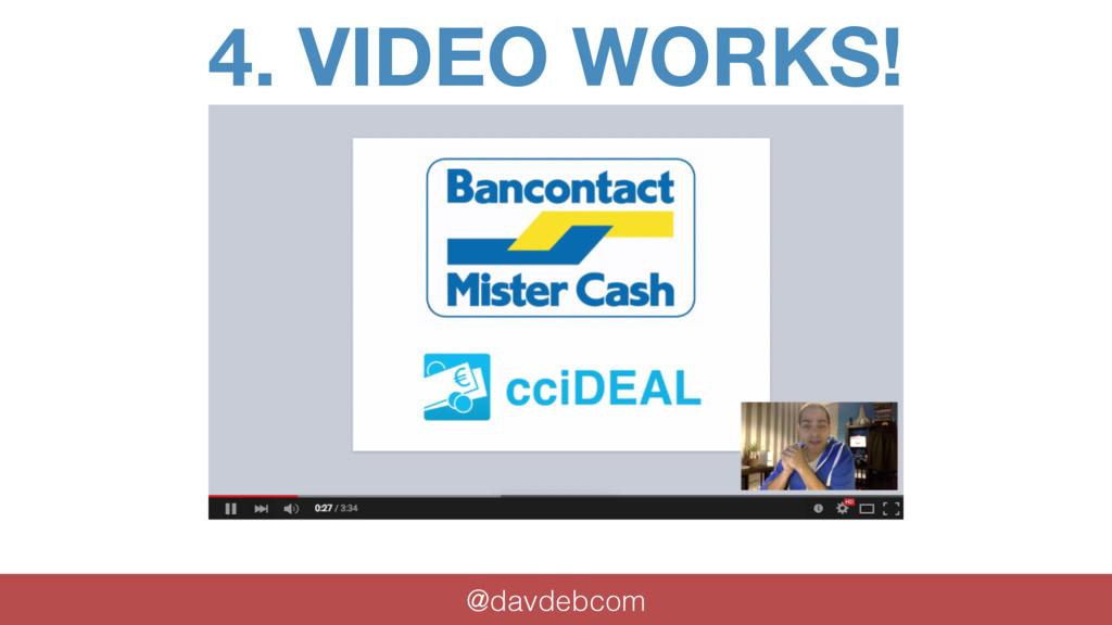 4. VIDEO WORKS! @davdebcom