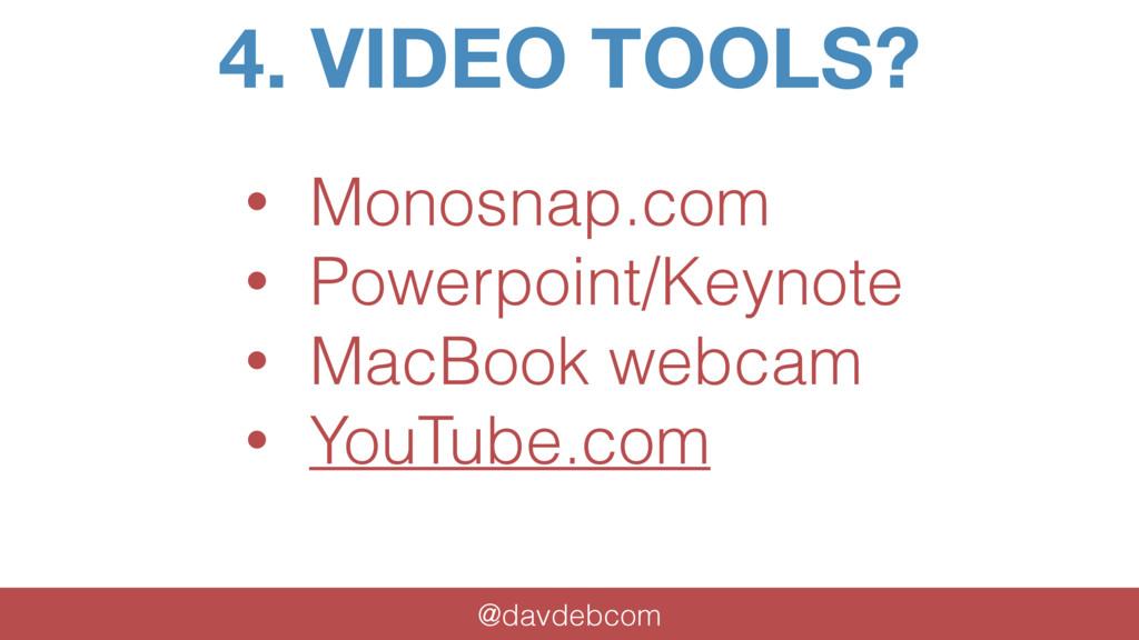4. VIDEO TOOLS? @davdebcom • Monosnap.com • Pow...