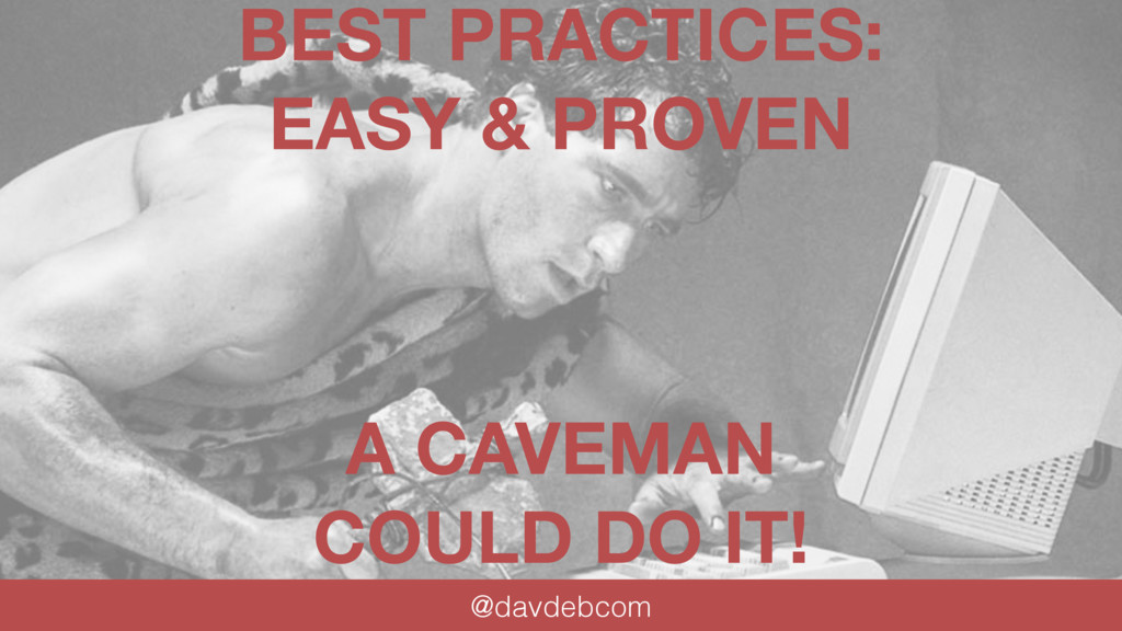 BEST PRACTICES: EASY & PROVEN A CAVEMAN COULD D...