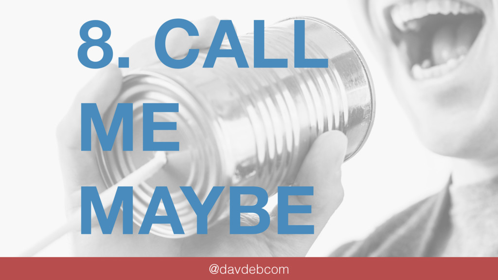 8. CALL ME MAYBE @davdebcom