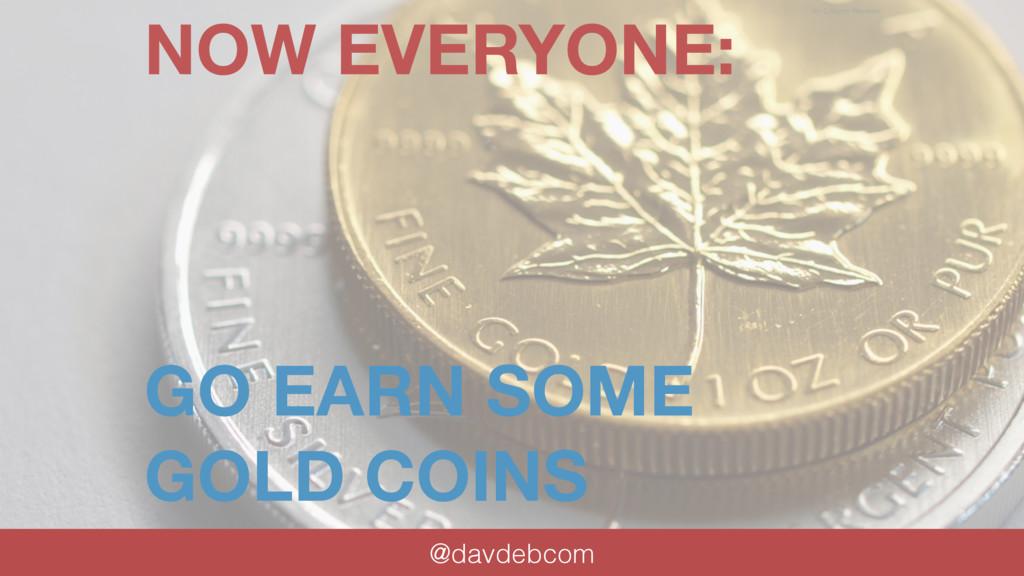 NOW EVERYONE: GO EARN SOME GOLD COINS @davdebco...