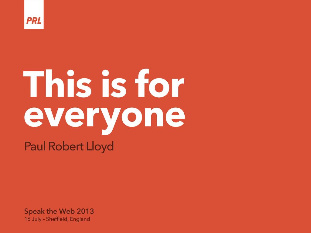 This is for everyone Paul Robert Lloyd Speak th...