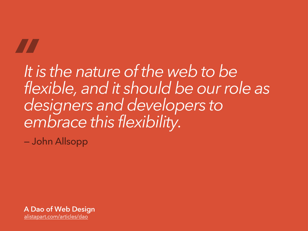 """ It is the nature of the web to be flexible, a..."