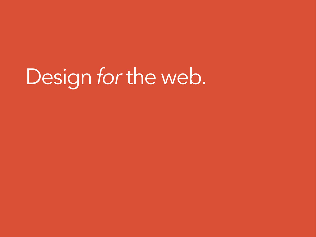 Design for the web.