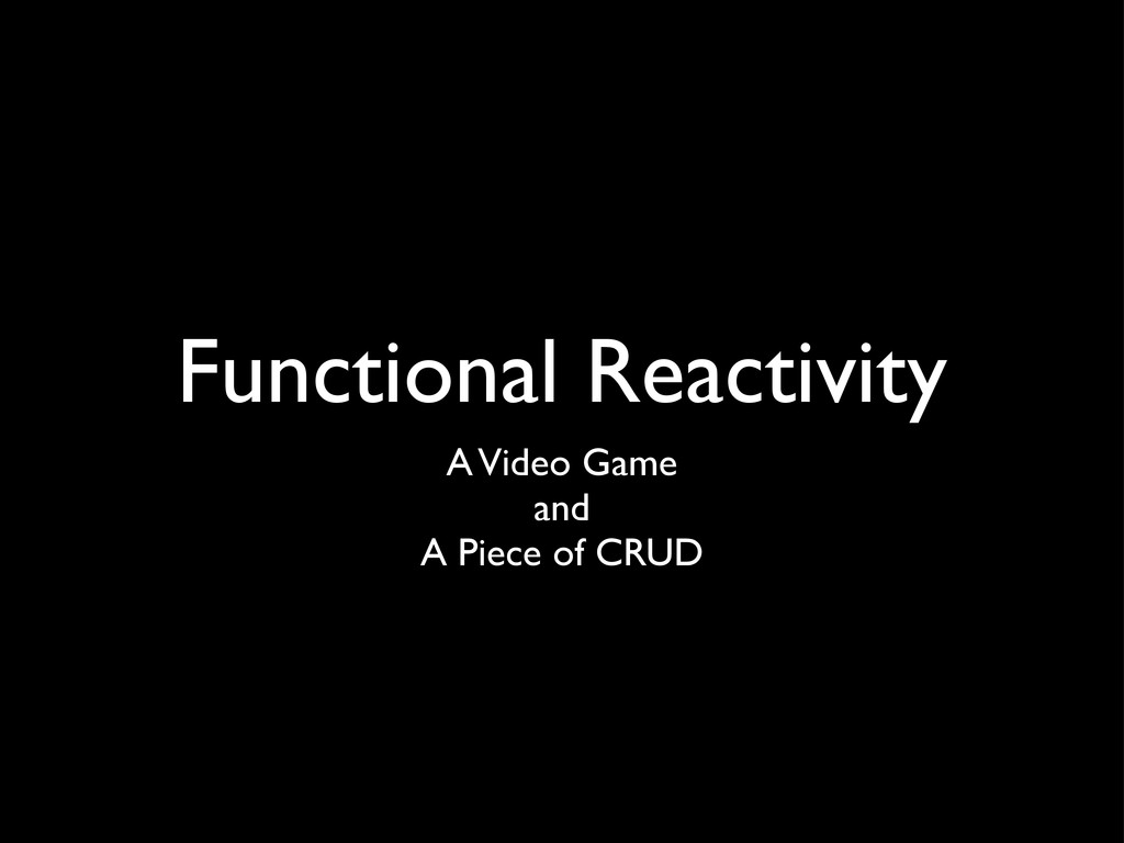 Functional Reactivity A Video Game and A Piece ...