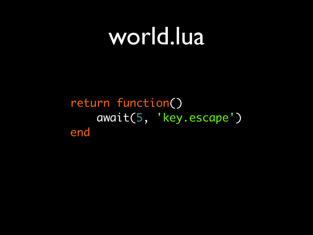 world.lua return function() await(5, 'key.escap...